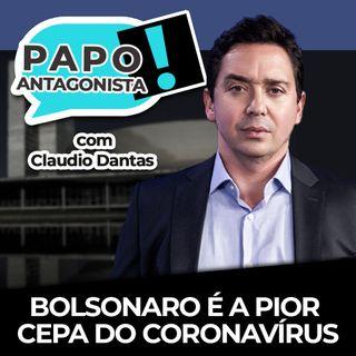 Bolsonaro é a pior cepa do coronavírus - Papo Antagonista com Claudio Dantas