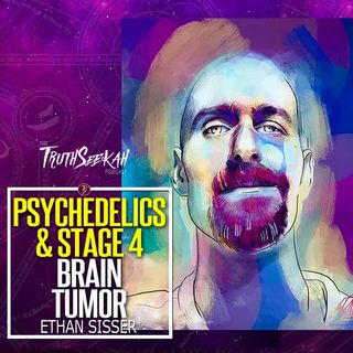 Psychedelics and A Stage 4 Brain Tumor | Ethan Sisser