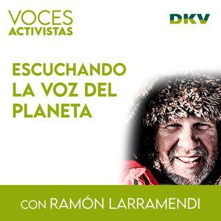 #6 - Ramón Larramendi, escuchando la voz del planeta