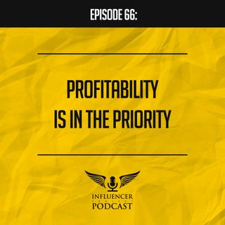 Episode 66: Profitability is in the Priority