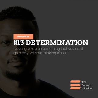 13. Determination - How Bad Do You Want Your Enough?