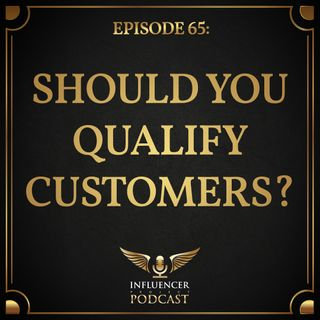 Episode 65: Should You Qualify Customers?
