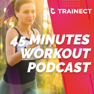 Workout - 45 minutes