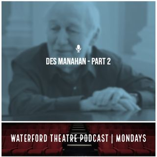Waterford Theatre Archive Ep 21 - Des Manahan - Part 2