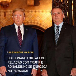 Bolsonaro fortalece relação com Trump e Ronaldinho se enrosca no Paraguai