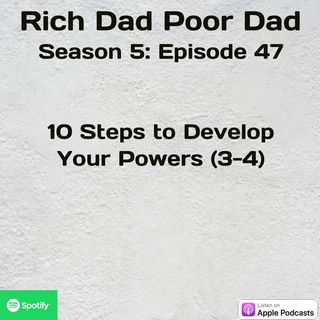 Rich Dad Poor Dad | S5 - E47 | Lesson VIII | 10 Steps to Develop Your Powers (3-4)