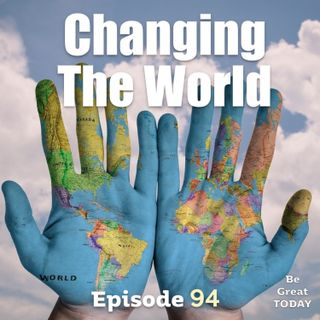 Episode 94: Changing The World
