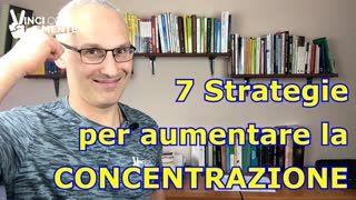 7 Strategie per aumentare la CONCENTRAZIONE