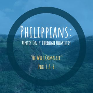 Philippians Series: United Through Humility - Part 1 - He Will Complete