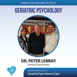 1/10/17: Dr. Peter LeBray Discusses Geriatric Psychology on Aging in Willamette Valley with John Hughes from ComForCare