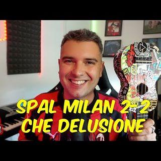 SPAL MILAN 2 -2 CHE DELUSIONE