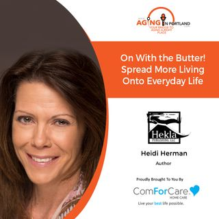 1/6/21: Heidi Herman, author of On With the Butter! Spread More Living onto Everyday Life | Aging in Portland