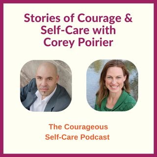Stories of Courage & Self-Care with Corey Poirier
