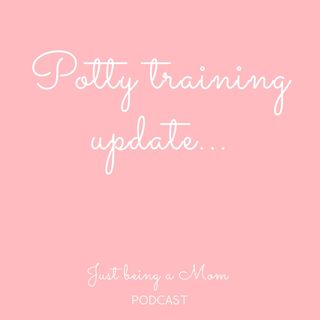 Episode 8 - Potty Training Update