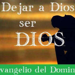 Dejar a Dios ser Dios - Evangelio del 10/06/2018 - Domingo X Tiempo Ordinario - Mc 3, 20-35