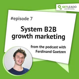Episode 7. System B2B growth marketing with Ferdinand Goetzen