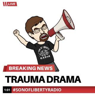 #sonoflibertyradio - Trauma Drama