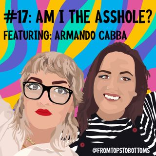 #17: Am I the Asshole? (Featuring Armando Cabba)