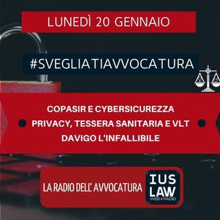 COPASIR E CYBERSICUREZZA – PRIVACY, TESSERA SANITARIA E VLT – DAVIGO L'INFALLIBILE – #SVEGLIATIAVVOCATURA