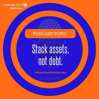 Stack assets, not debt. | Lakeisha McKnight