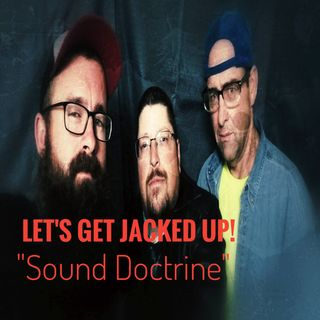 """Sound Doctrine"" Let's Get Jacked Up!"