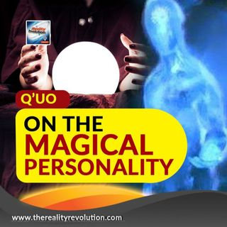 Q'uo On The Magical Personality