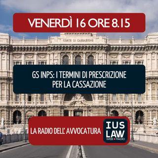 GS INPS: I TERMINI DI PRESCRIZIONE PER LA CASSAZIONE - Venerdì 16 Novembre 2018 #Svegliatiavvocatura