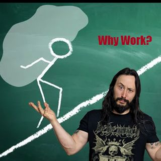 #021: Why Work? What Is The Value of Work?