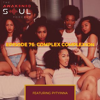 The Awakened Soul Episode 76: Complex Complexion