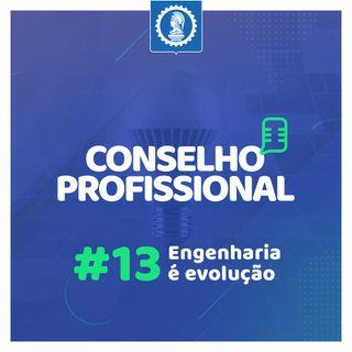 Conselho Profissional #13 - Engenharia é evolução