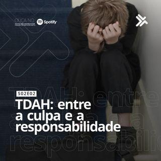 S02E02- TDAH: entre a culpa e a responsabilidade