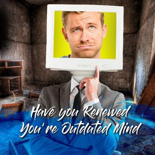 Have you Renewed You're Outdated Mind (Part-1)