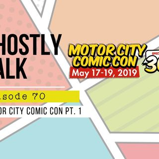 Ghostly Talk EPISODE 70 – MOTOR CITY COMIC CON HIJINKS PART 1: FRIDAY, MAY 17TH
