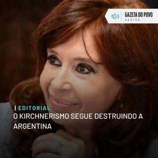 Editorial: O kirchnerismo segue destruindo a Argentina