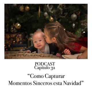 Capítulo 32 Podcast - Como Capturar Momentos Sinceros esta Navidad