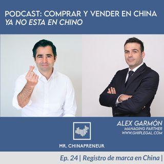 Ep. 24 con Alex Garmón | Registro de marcas en China |