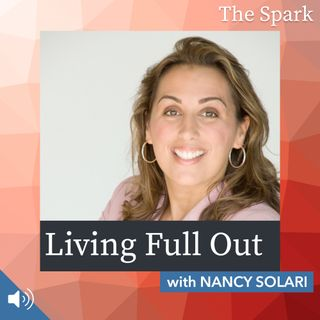 The Spark 070: Living Full Out with Nanci Solari
