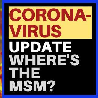 CORONAVIRUS UPDATE : WHERE'S THE MSM?