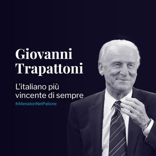 Giovanni Trapattoni: l'italiano più vincente di sempre