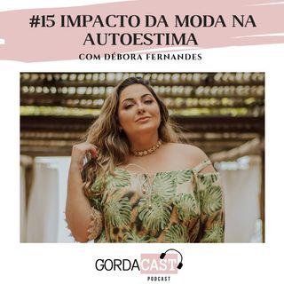 GordaCast #15 | Impacto da moda na autoestima com Débora Fernandes