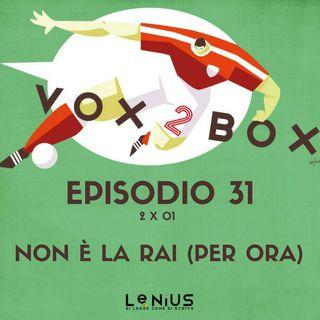 Episodio 31 (2x01) - Non è la Rai (per ora)