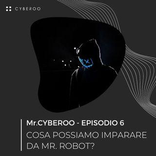 MR. CYBEROO | Episodio 6 - Cosa possiamo imparare da Mr. Robot?