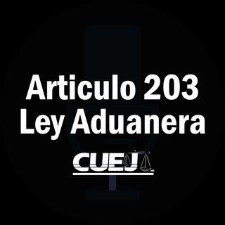 Articulo 203 Ley Aduanera México