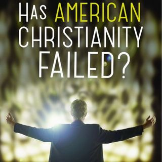 """A Review of """"Has American Christianity Failed?"""""""