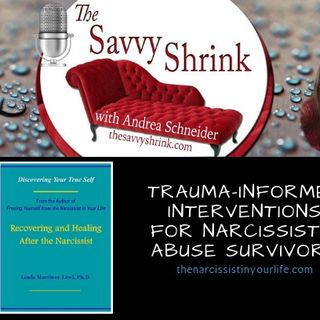 Trauma-Informed Interventions for Narcissistic Abuse Survivors: Dr. Linda Martinez-Lewi