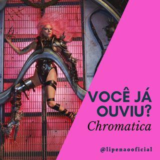 VOCÊ JÁ OUVIU? | Chromatica