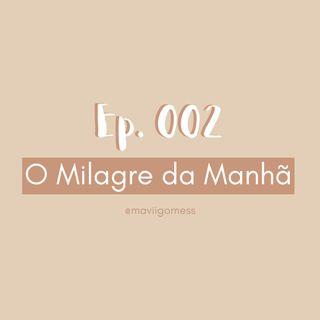 Ep. 002 - O Milagre da Manhã