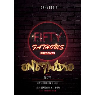 One 7 Audio Meets Fifty Fathoms | Dj Keef Live on KXFM 104.7
