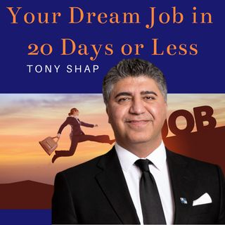 How to Land Your Dream Job in 2020 in 20 Days or Less with Tony Shap