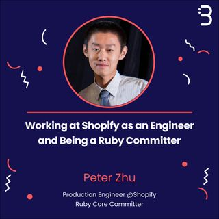 Teknik: Working at Shopify as an Engineer and Being a Ruby Committer with Peter Zhu